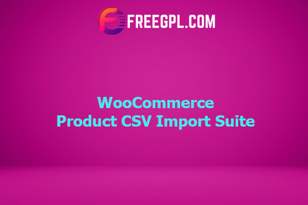 WooCommerce Product CSV Import Suite Nulled Download Free