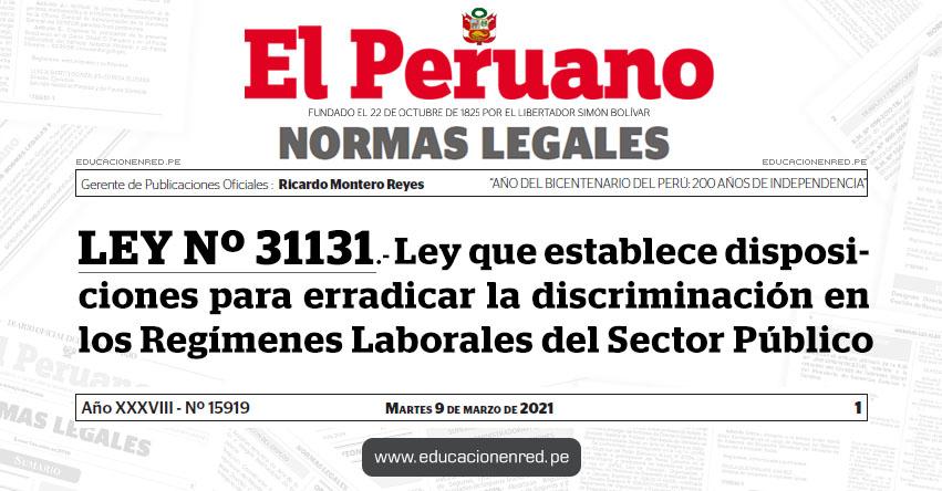 LEY Nº 31131.- Ley que establece disposiciones para erradicar la discriminación en los Regímenes Laborales del Sector Público