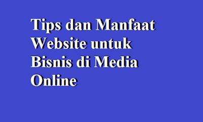 Tips dan Manfaat Website untuk Bisnis di Media Online