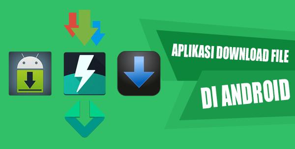 5 Aplikasi Terbaru Download File di Android Terbaik