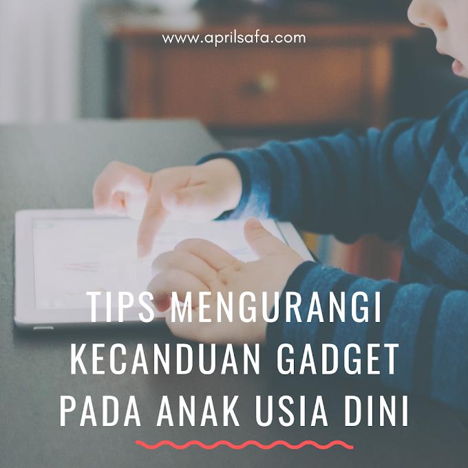 Tips Mengurangi Kecanduan Gadget pada Anak Usia Dini