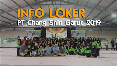 Info Lowongan Kerja PT Chang Shin Leles Garut 2020. Lengkap dengan PO BOX