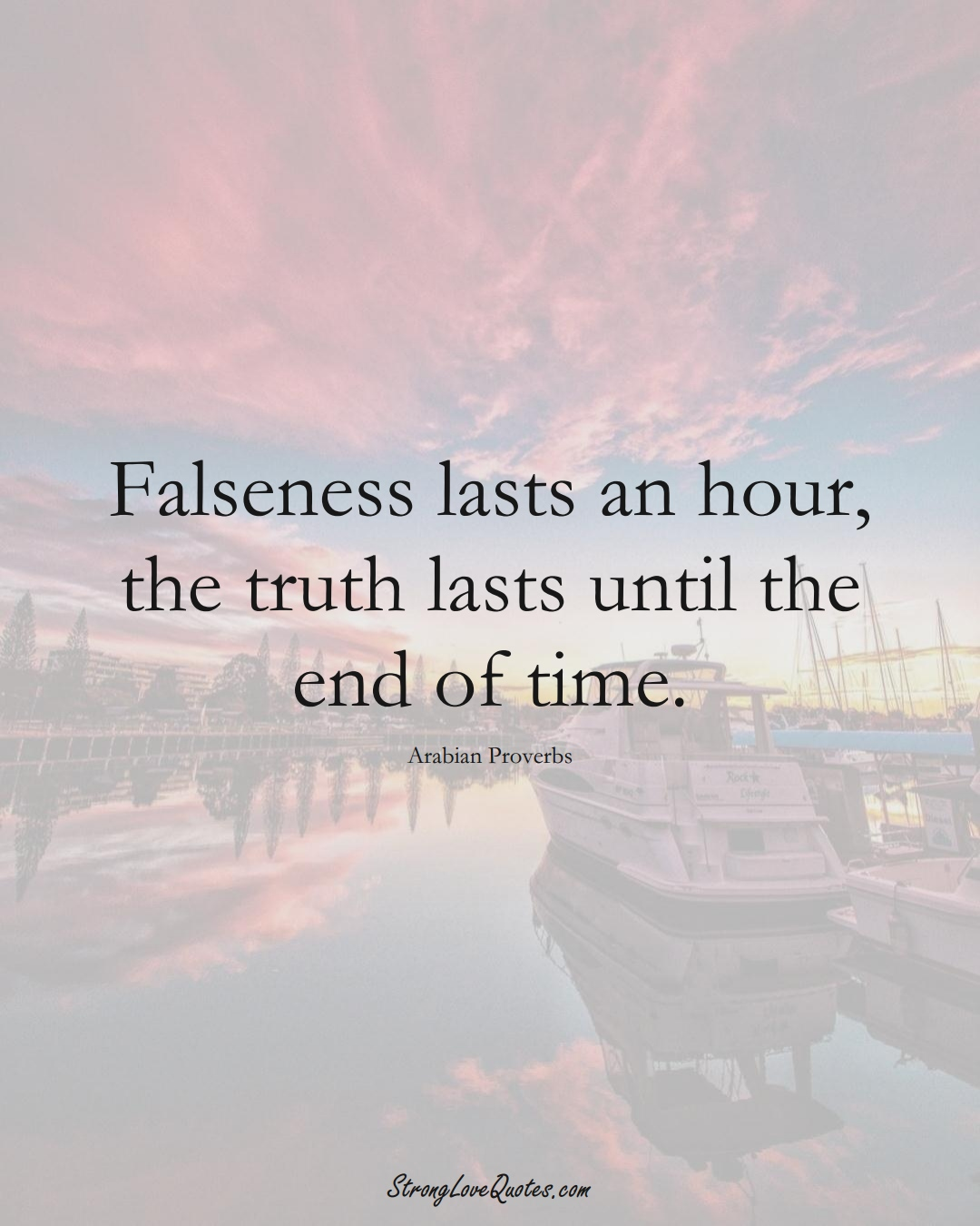 Falseness lasts an hour, the truth lasts until the end of time. (Arabian Sayings);  #aVarietyofCulturesSayings
