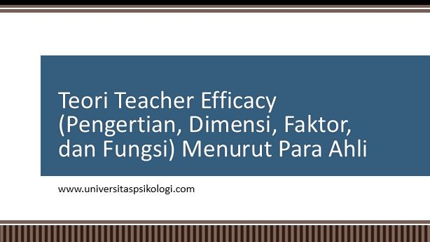 Teori Teacher Efficacy (Pengertian, Dimensi, Faktor, dan Fungsi) Menurut Para Ahli
