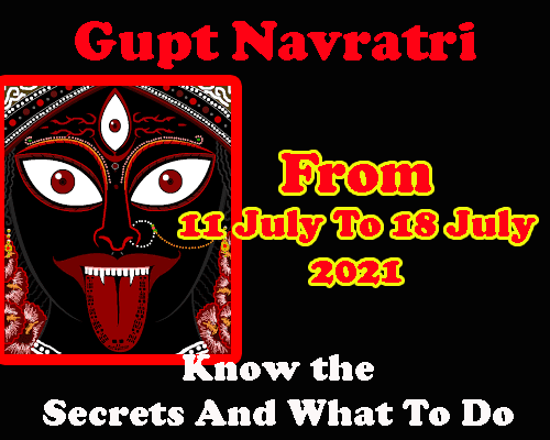 Gupt Navratri from 11 July to 18 juy 2021 significance by best astrologer in india