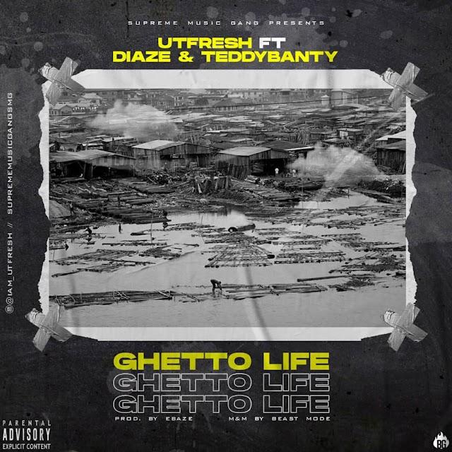 MUSIC: Utfresh ft Diaze, Teddy banty - Ghetto Life