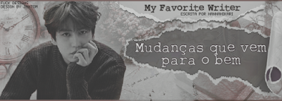 BC: My favorite writer, Mudanças que vem para o bem (HannaHikari)