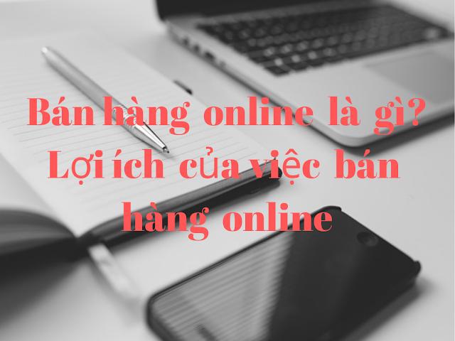 bán hàng online là gì? Lợi ích của việc bán hàng online là gì?
