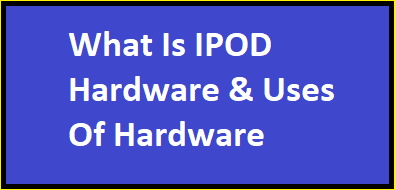 What Is IPOD Hardware Part Of Hardware