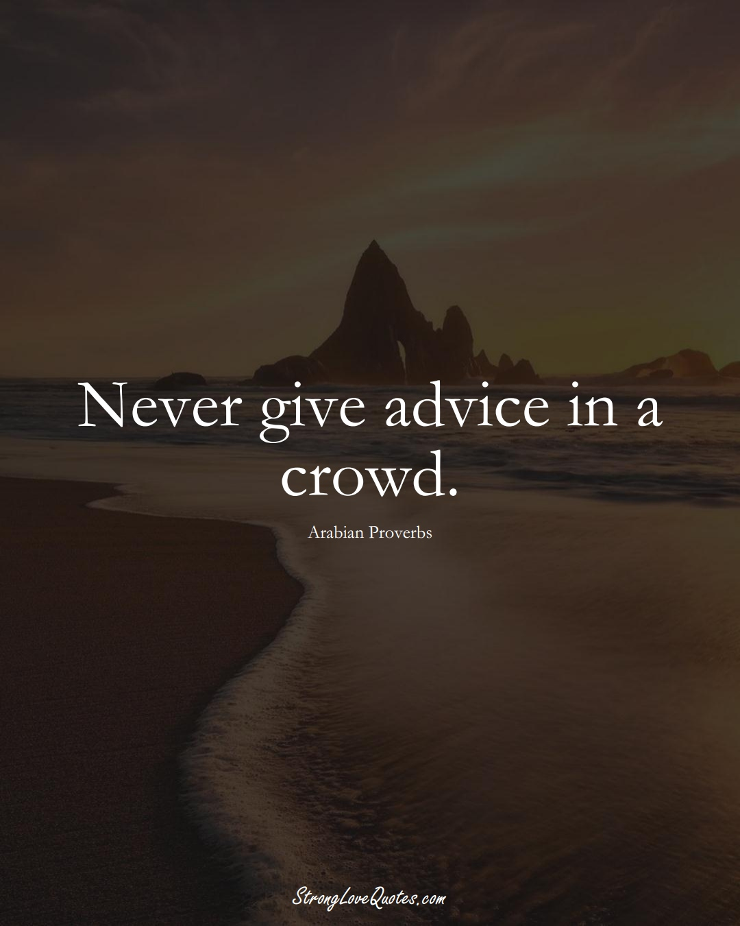 Never give advice in a crowd. (Arabian Sayings);  #aVarietyofCulturesSayings