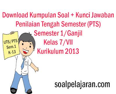 Kumpulan Soal+Kunci Jawaban UTS/PTS Kelas 7 Sem.1 Kurikulum 2013