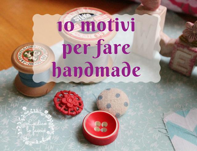 10 motivi per cui l'handmade è ancora importante