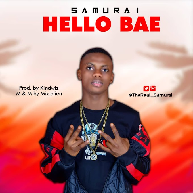 MUSIC: Samurai - Hello Bae (Prod. Kindwiz) | @TheReal_Samurai