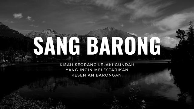 Sang Barong kisah seorang lelaki GUNDAH yang ingin melestarikan kesenian Barongan.