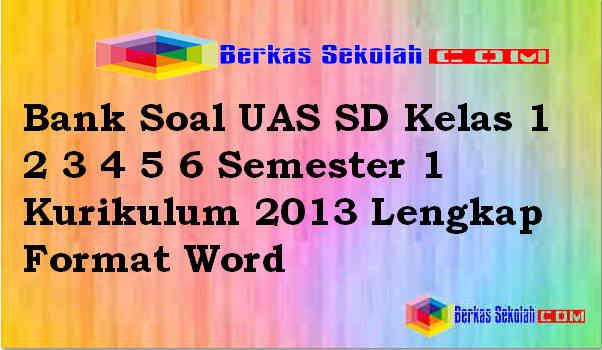 Download Bank Soal UAS SD Kelas 1 2 3 4 5 6 Semester 1 Kurikulum 2013