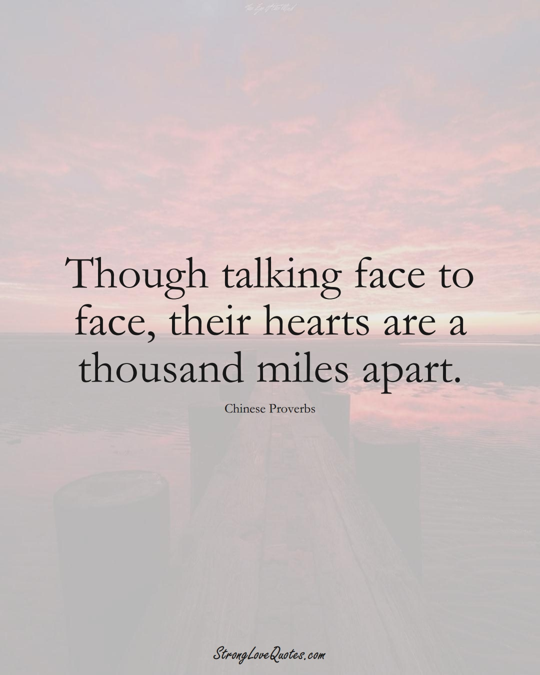 Though talking face to face, their hearts are a thousand miles apart. (Chinese Sayings);  #AsianSayings