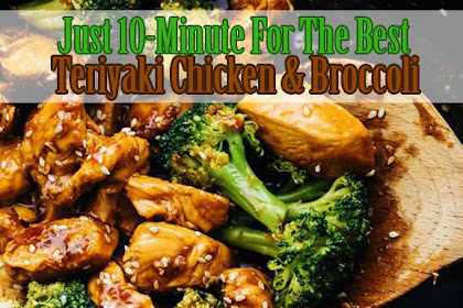Just 10-Minute For The Best Teriyaki Chicken & Broccoli