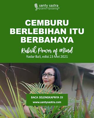 Cemburu Berlebihan Itu Berbahaya - Rubrik Power of Mind - Santy Sastra - Radar Bali - Jawa Pos - Santy Sastra Public Speaking
