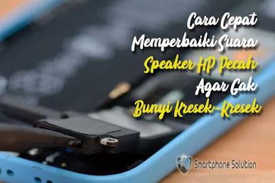 cara mengatasi speaker hp pecah