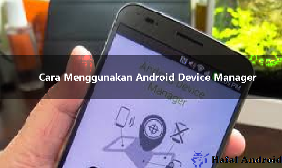 √ 10 Langkah Cara Menggunakan Android Device Manager