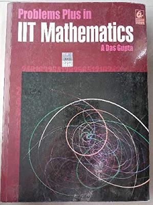 Problems Plus in IIT Mathematics (A Das Gupta)
