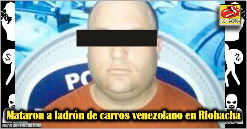 Mataron a ladrón de carros venezolano en Riohacha - Colombia