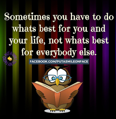 Sometimes u have to do whats best for u