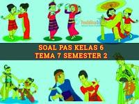 Soal dan Kunci Jawaban PAS Kelas 6 Tema 7 Semester 2 Kurikulum 2013