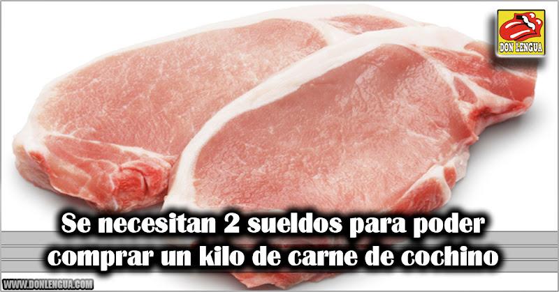 Se necesitan 2 sueldos para poder comprar un kilo de carne de cochino