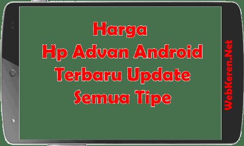 Harga Hp Advan Android Terbaru Update Semua Tipe