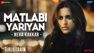 Checkout New Song Matlabi Yariyan Lyrics penned by Kumaar & sung by Neha Kakkar