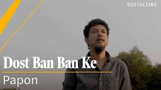 दोस्त बन बन के Dost Ban Ban Ke Lyrics In Hindi - Papon
