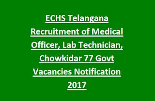 ECHS Telangana Recruitment of Medical Officer, Lab Technician, Chowkidar 77 Govt Vacancies Notification 2017