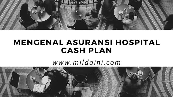 Mengenal Lebih Dekat Tentang Polis Asuransi Hospital Cash Plan