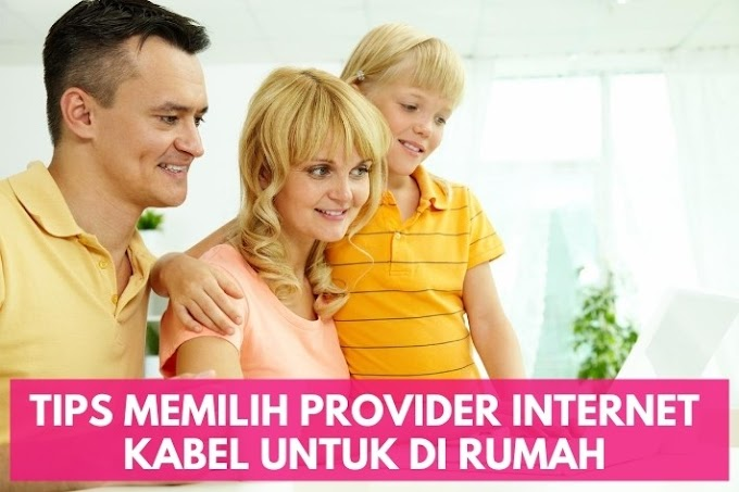 Tips Memilih Provider Internet Kabel untuk di Rumah