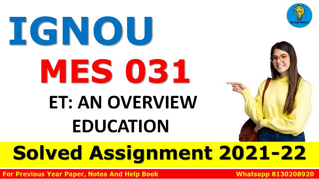 MES 031 ET: AN OVERVIEW EDUCATION Solved Assignment 2021-22