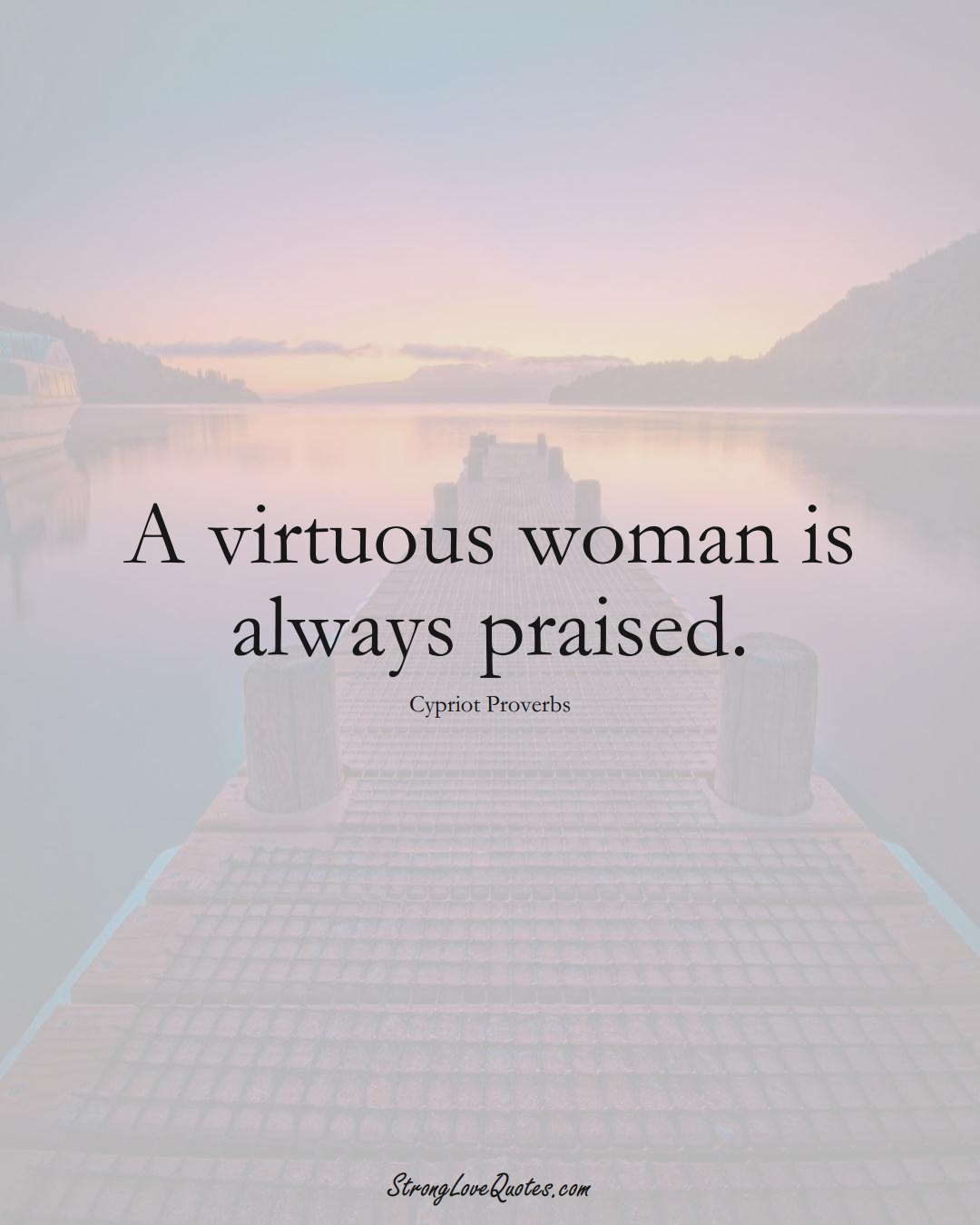 A virtuous woman is always praised. (Cypriot Sayings);  #MiddleEasternSayings