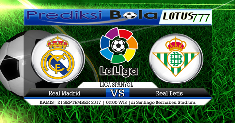 PREDIKSI SKOR  Real Madrid vs Real Betis  21 SEPTEMBER 2017