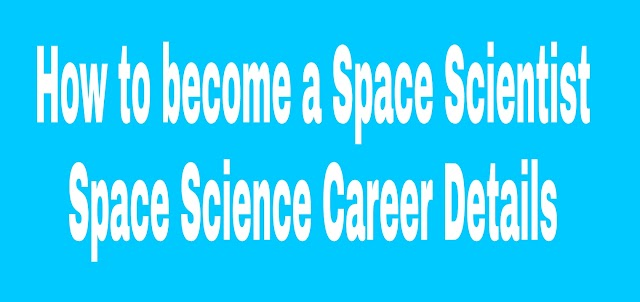 How to become a Space Scientist | Space Science Career- Details