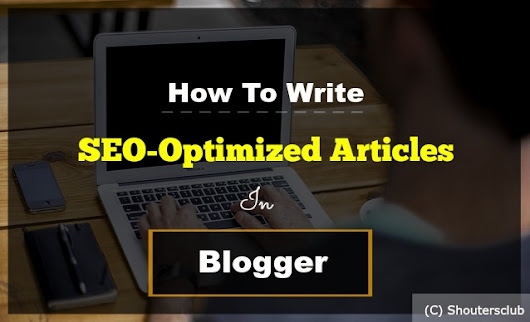 How To Write Perfect SEO-Optimized Articles In Blogger  - Shoutersclub