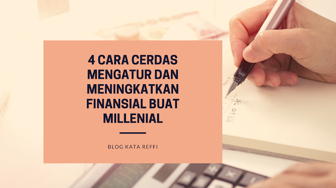 4 Cara Cerdas Mengatur dan Meningkatkan Finansial Buat Millenial