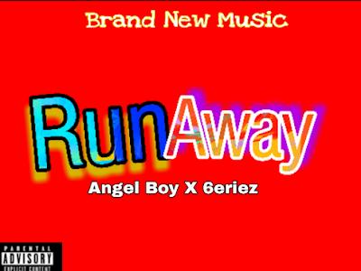 MUSIC DOWNLOAD: Angel Boy ft 6eriez - Run Away