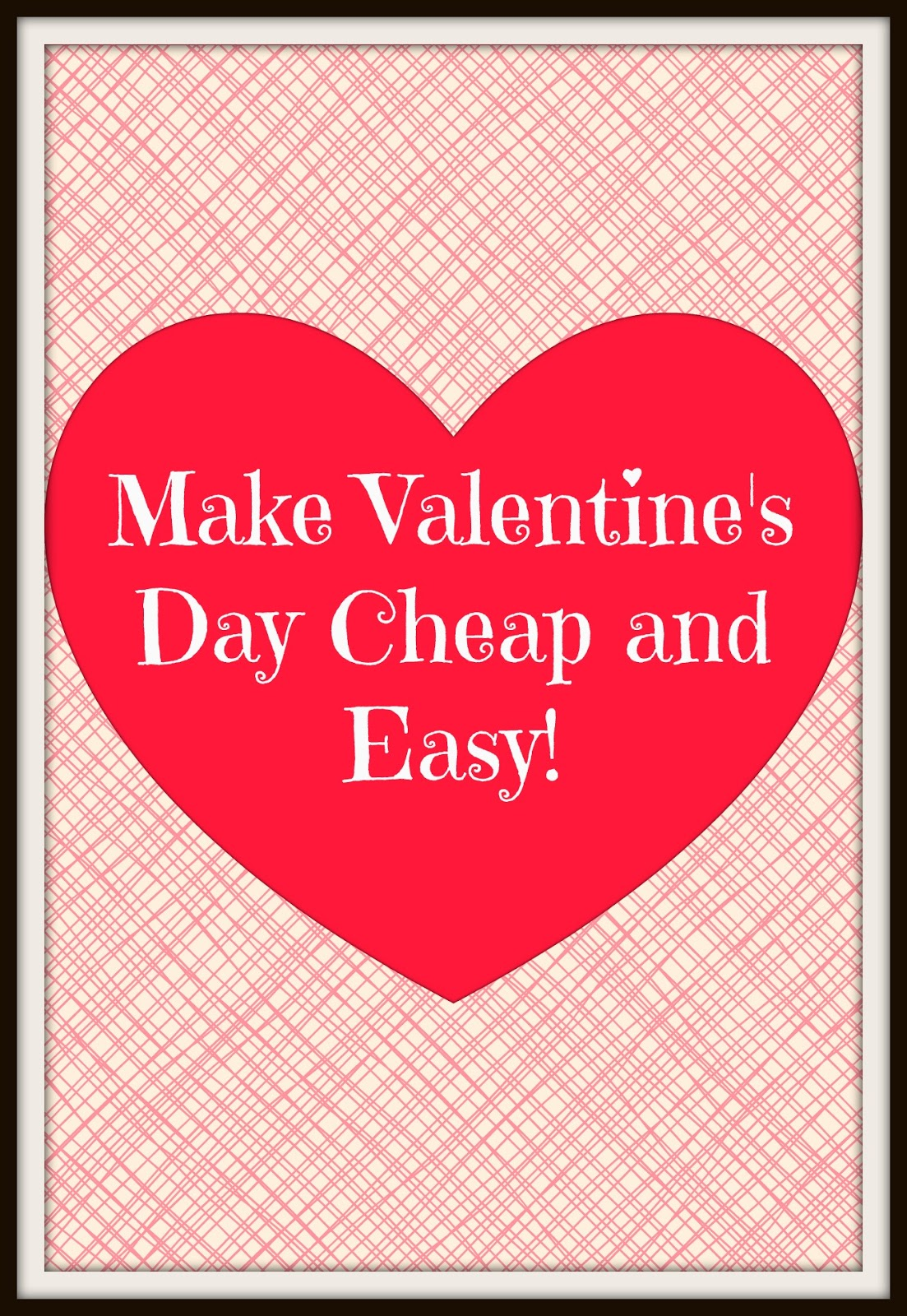 Living Life In Rural Iowa Make Valentines Day Cheap And Easy