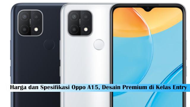 Harga dan Spesifikasi Oppo A15, Desain Premium di Kelas Entry