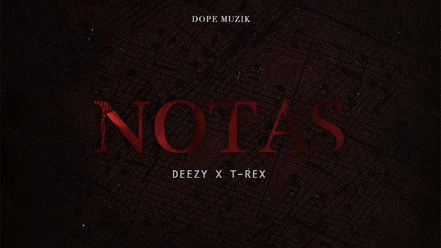 Deezy - Notas (Feat T-Rex)