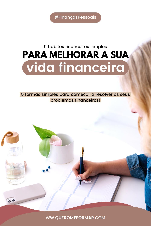Imagem de Divulgação para Pinterest 5 Hábitos Financeiros Simples para Melhorar a Sua Vida Financeira