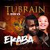 F! MUSIC: Tubrain – Ekaba ft. Don VS | @FoshoENT_Radio