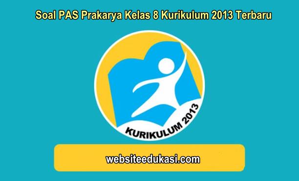 Soal PAS Prakarya Kelas 8 Kurikulum 2013 Tahun 2019/2020