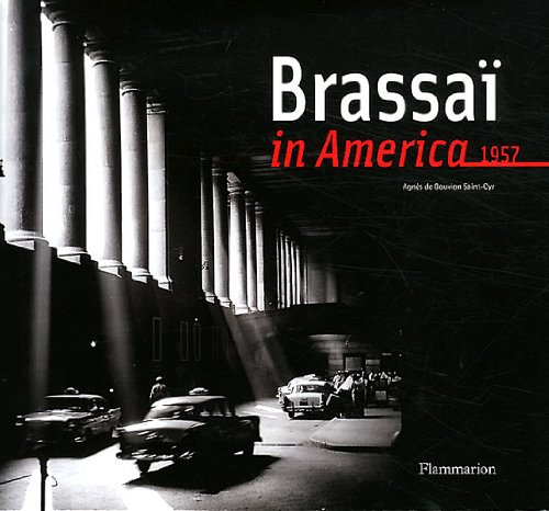 Brassai in America by Brassai and Agnes de Gouvion Saint-Cyr