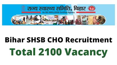 Free Job Alert: Bihar SHSB CHO Recruitment 2021 - Online Form For Total 2100 Vacancy